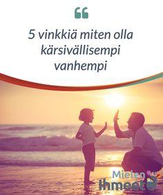 5 vinkkiä miten olla kärsivällisempi vanhempi. Yleisesti ottaen #kärsivällisyys ei ole #nykyvanhempien vahvin taito. Stressi jolle meidät altistetaan, ympäristömme kilpailuhenkisyys, kiire, itsellemme ja #lapsillemme asettamat korkeat odotukset, sekä #epävarmuus siitä mitä tulevaisuus tuo tullessaan; tämä kaikki #hermostuttaa meitä.