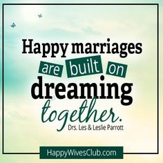"""Happy marriages are built on dreaming together."" -Drs. Les & Leslie Parrott"