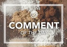 In Praise of Rapadura Sugar  Comment of the Day