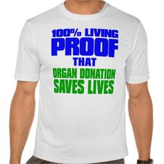 This bold t-shirt shows others that you're alive today because some gave the Gift of Life.  100% Living Proof that Organ Donation Saves Lives - for all transplant recipients.