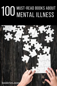 """100 must-read books about mental illness. """"May is Mental Health Awareness Month and a great time to explore the many writers who write on diverse topics related to mental health and mental illness. The following list contains fiction, graphic novels, nonfiction, memoirs, biographies, and more, all books that broaden our understanding of mental illness from first hand and second hand experiences."""""""