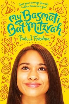 My Basmati Bat Mitzvah by Paula J Feinstein.  Tara Feinstein, proud of both her East Indian and Jewish heritage, questions what it means to have a bat mitzvah and deals with her own doubts about her faith. (New Young Adult 2/26/14)