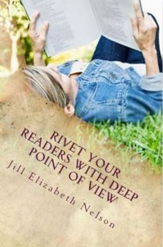 Rivet Your Readers with Deep Point of View by jill Elizabeth Nelson