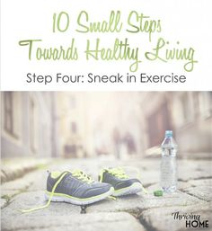 You know you need it, but how do you actually make exercise part of your busy life? Here are some GREAT and practical ideas to start today. #healthyliving #thrivinghome