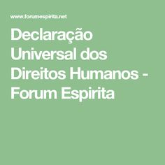 Declaração Universal dos Direitos Humanos - Forum Espirita