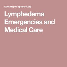 Lymphedema Emergencies and Medical Care