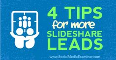 4 Tips for More SlideShare Leads - http://www.socialmediaexaminer.com/4-tips-for-more-slideshare-leads?utm_source=rss&utm_medium=Friendly Connect&utm_campaign=RSS @smexaminer