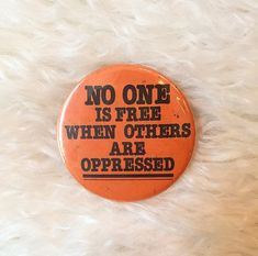 authentic vintage No One os Free When Other Are Oppressed hippie round pin back protest button Protest Signs, Protest Art, Dog Day Afternoon, Jacket Pins, Button Badge, Cool Pins, Pin And Patches, Oppression, Manipulation Photography