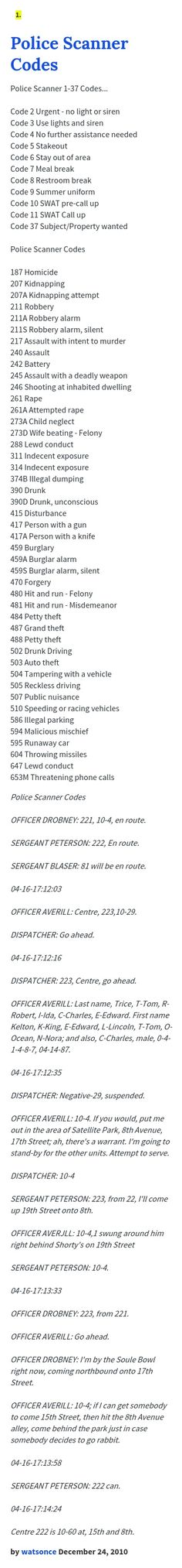 Police Scanner 1-37 Codes... Code 2 Urgent - no light or siren Code 3 Use lights and siren Code 4 No further assistance needed Code 5 Stakeout Code...
