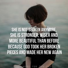 God took her broken pieces and made her a new creation.