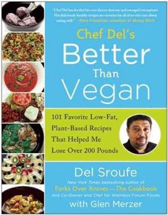 Chef Del's Better Than Vegan: 101 Favorite Low-Fat, Plant-Based Recipes That Helped Me Lose Over 200 Pounds
