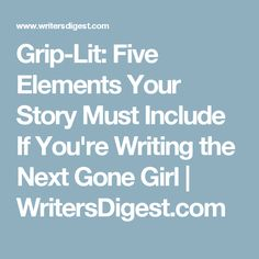 Grip-Lit: Five Elements Your Story Must Include If You're Writing the Next Gone Girl | WritersDigest.com