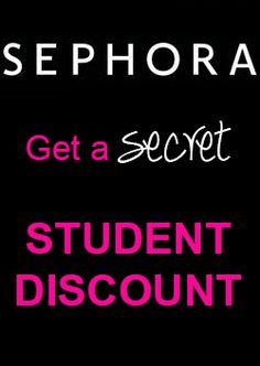 Get a secret student discount at SEPHORA <3 I'm obsessed with this!