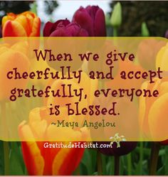 Give cheerfully. Accept gratefully. Be blessed. Visit us at: www.GratitudeHabitat.com #gratitude-quote #blessed