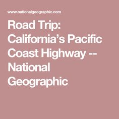 Road Trip: California's Pacific Coast Highway -- National Geographic