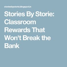 Stories By Storie: Classroom Rewards That Won't Break the Bank