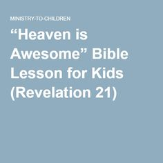 """Heaven is Awesome"" Bible Lesson for Kids (Revelation 21)"
