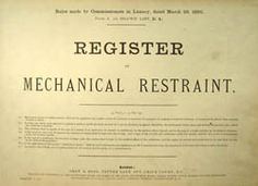 Mechanical restraint - usually defined as a straitjacket, was seldom used, as the practice had begun to be challenged in the 1840s. Any use of restraint had to be recorded in a special register.