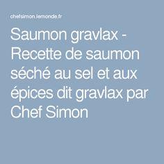 Saumon gravlax - Recette de saumon séché au sel et aux épices dit gravlax par Chef Simon