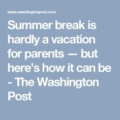 Summer break is hardly a vacation for parents — but here s how it can be 6d04b9a4b