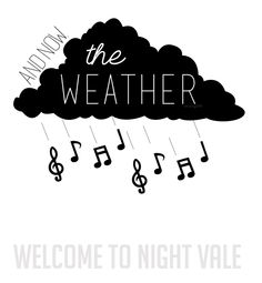 Night Vale, And now the weather. The weather is like the best part.