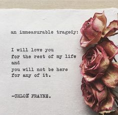 immeasurable tragedy I will love you for the rest of my life and you won't be there for any of it The Words, Loss Quotes, Me Quotes, Humour Quotes, 2015 Quotes, Dark Quotes, Wisdom Quotes, Funny Quotes, Miss You Mom