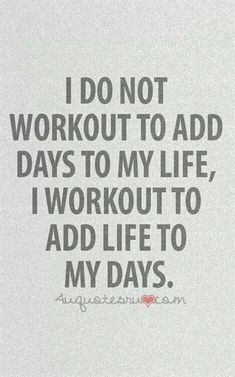 I do not workout to add days to my life, I workout to add life to my days. #FitnessInspiration
