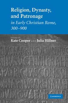 Library Genesis: Kate Cooper, Julia Hillner - Religion, Dynasty, and Patronage in Early Christian Rome, 300-900