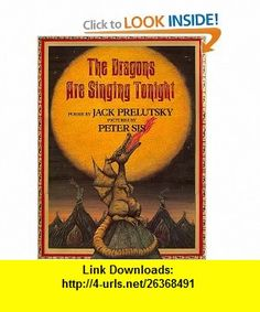 The Dragons Are Singing Tonight (9780688161620) Jack Prelutsky, Peter Sis , ISBN-10: 0688161626  , ISBN-13: 978-0688161620 ,  , tutorials , pdf , ebook , torrent , downloads , rapidshare , filesonic , hotfile , megaupload , fileserve
