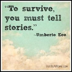 To survive, you must tell stories