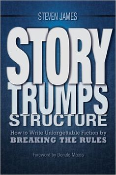 Story Trumps Structure: How to Write Unforgettable Fiction by Breaking the Rules eBook: Steven James