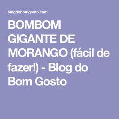 BOMBOM GIGANTE DE MORANGO (fácil de fazer!) - Blog do Bom Gosto