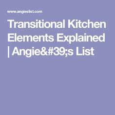Transitional Kitchen Elements Explained | Angie's List