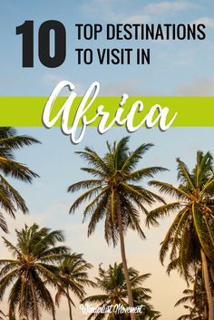 Top 10 Africa Destinations To Visit In 2017 | Wanderlust Movement