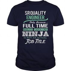 AWESOME TEE FOR SR QUALITY ENGINEER T-SHIRTS, HOODIES, SWEATSHIRT (22.99$ ==► Shopping Now)