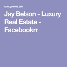 Jay Belson - Luxury Real Estate - Facebookrr