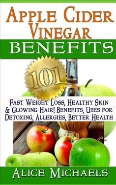 Apple Cider Vinegar Benefits:101 Apple Cider Vinegar Benefits for Weight Loss, Healthy Skin & Glowing Hair! Uses for Detoxing, Allergies, Better Health with Recipes and Cures from Nature's Remedy by Alice Michaels, http://www.amazon.com/dp/B00BSIFJZY/ref=cm_sw_r_pi_dp_k4BSsb1AB6EM6