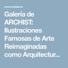 Galería de ARCHIST: Ilustraciones Famosas de Arte Reimaginadas como Arquitectura - 27