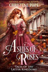 Ashes of Roses (Tales of the Latter Kingdoms Book 4)