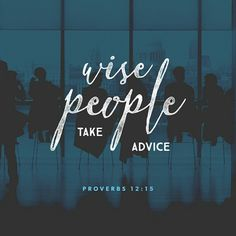 The way of a fool is right in his own eyes, but a wise man listens to advice. Proverbs 12:15 ESV http://bible.com/59/pro.12.15.ESV