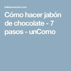 Cómo hacer jabón de chocolate - 7 pasos - unComo