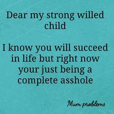 The strong willed child. The strong willed child. Mum Memes, Funny Mom Memes, Mom Jokes, Funny Kids, Funny Quotes, Funny Toddler Quotes, Funny Stuff, Funny Children Quotes, Funny Parent Quotes