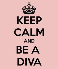 ... be a diva !
