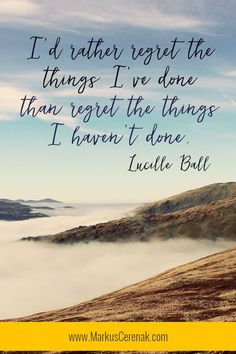 "Awesome inspirational quote from Lucille Ball, ""I'd rather regret the things I've done than regret the things I haven't done. Short Encouraging Quotes, Motivational Quotes, Inspirational Quotes, Hamster, Lucille Ball, Inspiring Quotes About Life, Encouragement Quotes, Love Quotes, Random Quotes"