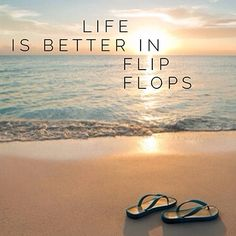 Flip flops .. Can't live without them