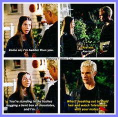 Buffy the Vampire Slayer. I love the episodes after Spike falls in love with Buffy but before he tells her, so funny!
