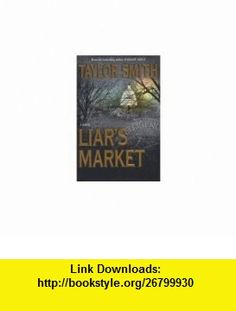 Liars Market Taylor Smith ,   ,  , ASIN: B005B52H7I , tutorials , pdf , ebook , torrent , downloads , rapidshare , filesonic , hotfile , megaupload , fileserve