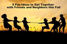5 Fun Ideas to Get Together with Friends this Fall: 1. Neighborhood Fire Pit Party 2. Flag Football Party 3. Outdoor Movie Night 4. Family-friendly Halloween Party 5. Neighborhood Camp Out