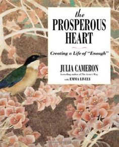 "The Prosperous Heart: Creating a Life of ""Enough"": Julia Cameron(author), Emma Lively(author)"