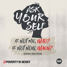 Ask yourself If not me, who? If not now, when? #povertyissexist #iwd2016
